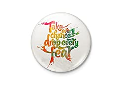 Take Every Chance and Drop Every Fear - Inspirational Badge