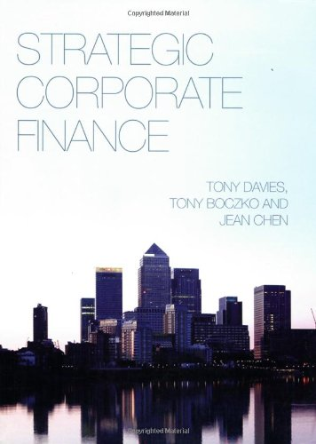 Strategic Corporate Finance. Tony Davies, Tony Boczko, Jean Chen