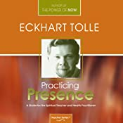 Practicing Presence: A Guide for the Spiritual Teacher and Health Practitioner | [Eckhart Tolle]