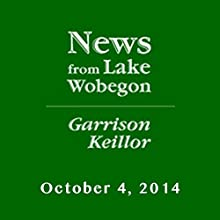 The News from Lake Wobegon from A Prairie Home Companion, October 04, 2014  by Garrison Keillor Narrated by Garrison Keillor