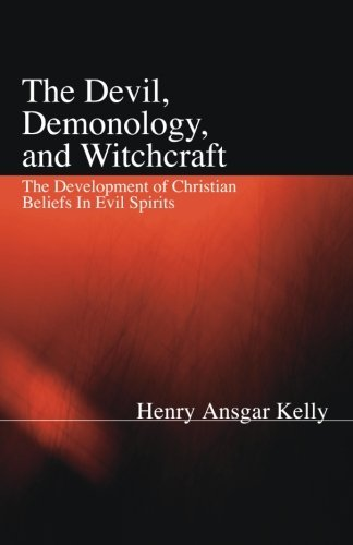 The Devil, Demonology, and Witchcraft: The Development of Christian Beliefs in Evil Spirits
