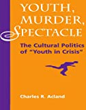 img - for Youth, Murder, Spectacle: The Cultural Politics Of