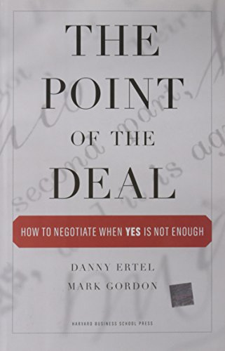 The Point of the Deal: How to Negotiate When 'Yes' Is Not Enough