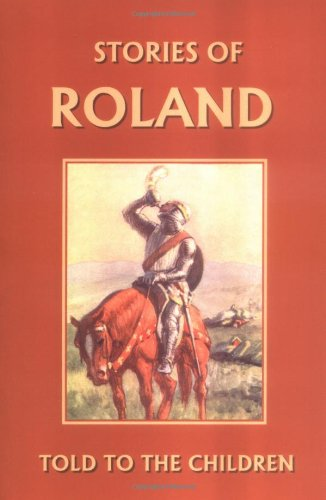 Stories of Roland Told to the Children (Yesterday's Classics)