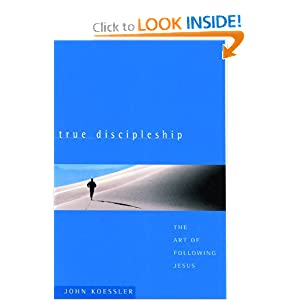 True Discipleship: The Art of Following Jesus John Koessler