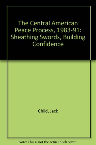 the-central-american-peace-process-1983-1991-sheathing-swords-building-confidence