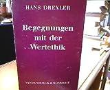 img - for Begegnungen mit der Wertethik: M. Scheler, J. Hessen, H.-E. Hengstenberg, D. von Hildebrand, Imm. Kant, H. Rickert, N. Hartmann, G. Patzig, K. Lorenz, A. Gehlen (German Edition) book / textbook / text book