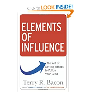 Elements of Influence: The Art of Getting Others to Follow Your Lead Terry R. Bacon Ph.D.