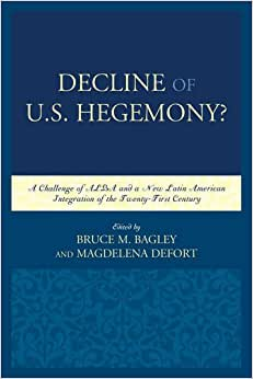 Decline Of The U.S. Hegemony?: A Challenge Of ALBA And A New Latin American Integration Of The Twenty-First Century (Security In The Americas In The Twenty-First Century)