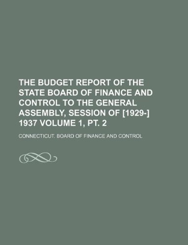 The budget report of the State Board of Finance and Control to the General Assembly, session of [1929-] 1937 Volume 1, pt. 2