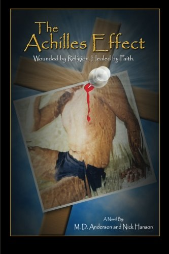 The Achilles Effect: Wounded By Religion, Healed By Faith