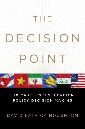 The Decision Point: Six Cases in U.S. Foreign Policy Decision Making, by David Patrick Houghton