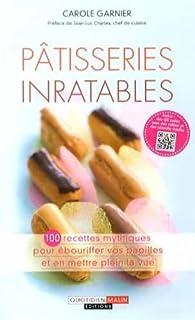 Pâtisseries inratables : 100 recettes mythiques pour ébouriffer vos papilles et en mettre plein la vue
