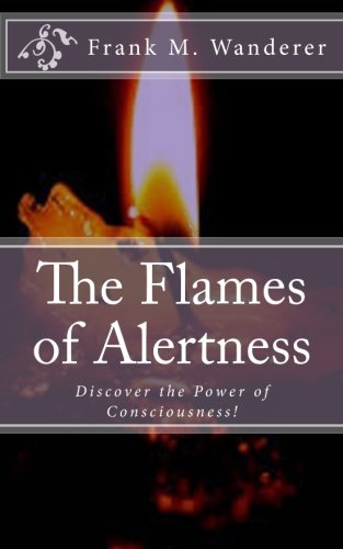 The Flames of Alertness: Discover the Power of Consciousness!