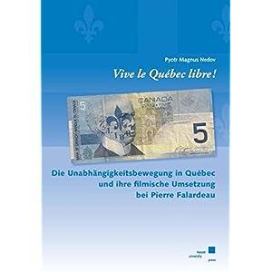 Vive le Québec libre!: Die Unabhängikeitsbewegung in Québec und ihre filmische Umsetzung bei Pier