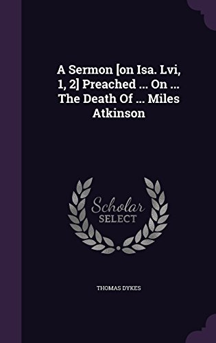 A Sermon [on Isa. Lvi, 1, 2] Preached ... On ... The Death Of ... Miles Atkinson