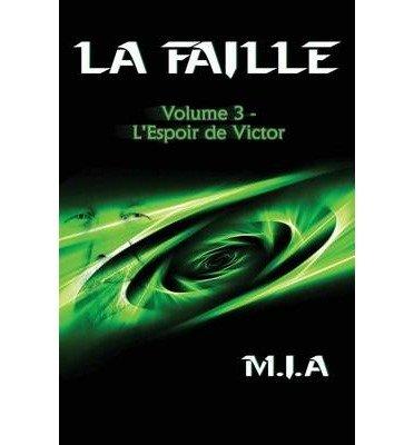 [ La Faille - Volume 3: L'Espoir de Victor BY M. I. a. ( Author ) ] { Paperback } 2014 PDF