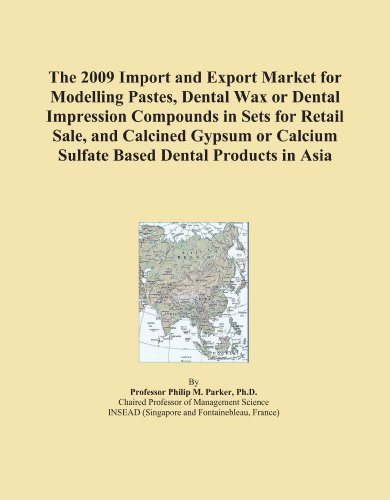 The 2009 Import And Export Market For Modelling Pastes, Dental Wax Or Dental Impression Compounds In Sets For Retail Sale, And Calcined Gypsum Or Calcium Sulfate Based Dental Products In Asia