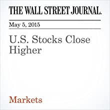 U.S. Stocks Close Higher (       UNABRIDGED) by Saumya Vaishampayan Narrated by Ken Borgers