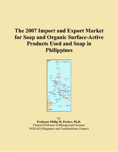 The 2007 Import and Export Market for Soap and Organic Surface-Active Products Used and Soap in Philippines