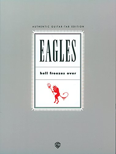 Eagles: Hell Freezes over (Authentic Guitar-Tab Edition)