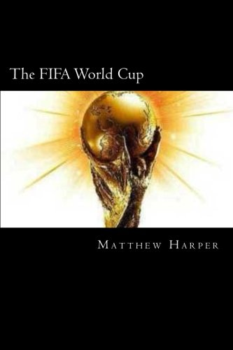 The FIFA World Cup: A Fascinating Book Containing World Cup Facts, Trivia, Images & Memory Recall Quiz: Suitable for Adults & Children (Matthew Harper)