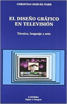 El Diseno Grafico En Television/ Graphic Design in Television: Tecnica