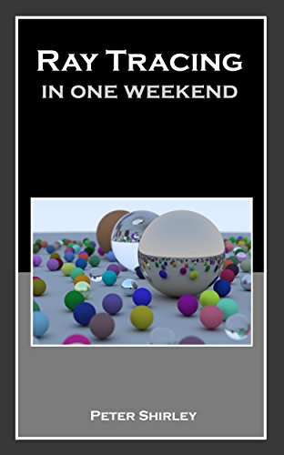 Ray Tracing in One Weekend (Ray Tracing Minibooks Book 1), by Peter Shirley