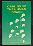 Origins of the Human Brain (Symposia of the Fyssen Founcation) (0198523076) by Jean Chavaillon