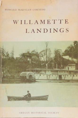 Willamette Landings Ghost Towns of the River: Howard Corning: 9780875950426: Amazon.com: Books