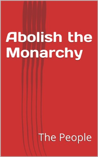 Abolish the Monarchy (Real democracy now Book 1) PDF