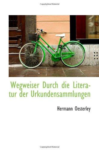 Wegweiser Durch Die Literatur Der Urkundensammlungen (German Edition)