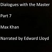 Dialogues with the Master, Part 7 Audiobook by Max Khan Narrated by Edward Lloyd