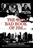 img - for The Big, Bad Book of Jim : Rogues, Rascals and Rapscallions Named James, Jim and Jimmy (Hardcover)--by Lawrance Binda [2003 Edition] book / textbook / text book