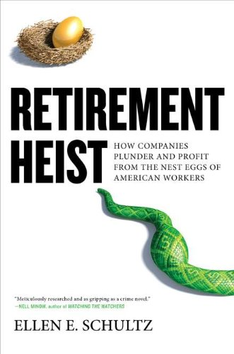 Retirement Heist: How Companies Plunder and Profit from the Nest Eggs of American Workers: Ellen E. Schultz: 9781591843337: Amazon.com: Books