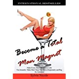 Become a Total Man Magnet: Make Every Man Fall in Love with You Instantly - Make Him Chase You Down Desperately and Beg for Attentionby Sylvie Nicole