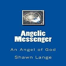 Angelic Messenger: An Angel of God | Livre audio Auteur(s) : Shawn Lange Narrateur(s) : Charles Olsen