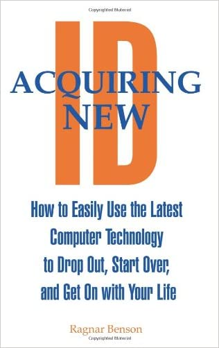 Acquiring New ID: How To Easily Use The Latest Technology To Drop Out, Start Over, And Get On With Your Life