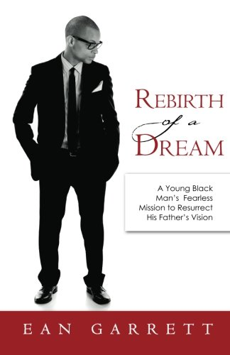 Rebirth of a Dream: A Young Black Man's Fearless Mission to Resurrect His Father's Vision