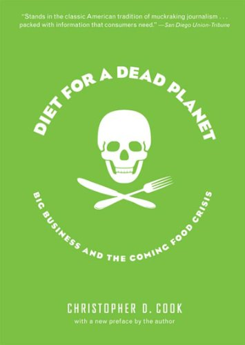Diet for a Dead Planet: Big Business and the Coming Food...