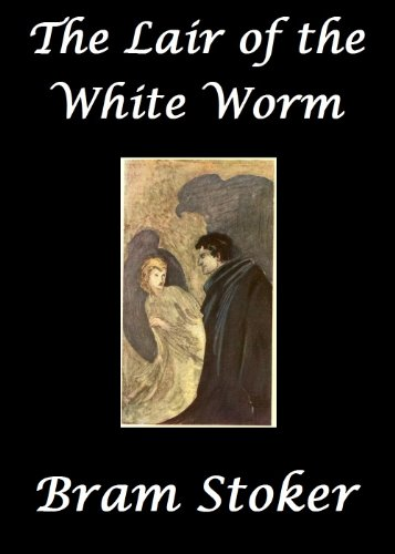 Bram Stoker - The Lair of the White Worm (Illustrated) (Annotated)