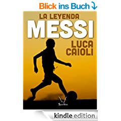 MESSI: La leyenda (Spanish Edition)