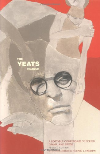 The Yeats Reader: A Portable Compendium of Poetry, Drama,...