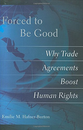 forced-to-be-good-why-trade-agreements-boost-human-rights-by-emilie-m-hafner-burton-2009-02-05