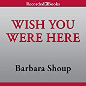 Wish You Were Here | [Barbara Shoup]