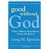 Good Without God: What a Billion Nonreligious People Do Believeby Greg Epstein