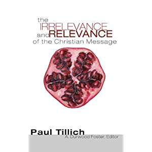 The Irrelevance and Relevance of the Christian Message Paul Tillich and Durwood Foster