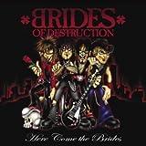 Here Come the Brides by Brides of Destruction