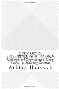 Download e-book One Story of Entrepreneurship in Africa: Challenges and Opportunities of Doing Business in Developing Countries