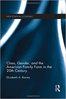 Class, Gender, And The American Family Farm In The 20th Century (New Political Economy)